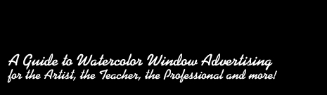 Window Advertising :: A Guide to Watercolor Window Advertising for the Artist, the Teacher, Professional and more!